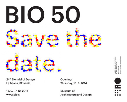 Press kit | 1171-01 - Press release | Fast approaching BIO 50 starts September 18th 2014 - Museum of Architecture and Design (MAO), Ljubljana - Event + Exhibition - BIO 50 Image Save the date flyer, designed by Ajdin Basic - Photo credit: Ajdin Basic