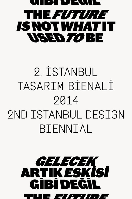 Press kit   1304-01 - Press release   2nd Istanbul Design Biennial 1 November – 14 December 2014 'The Future Is Not What It Used To Be' - Istanbul Foundation for Culture and Arts (İKSV) - Event + Exhibition - Istanbul Design Biennial-Identity-image: Project Projects<br> - Photo credit:  Courtesy IKSV
