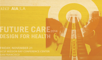 Press kit | 1187-02 - Press release | AIA San Francisco and AIA Los Angeles presentFuture Care: Design for HealthSymposium - American Institute of Architects, San Francisco Chapter (AIA SF) - Event + Exhibition - Photo credit:         Robin Evens