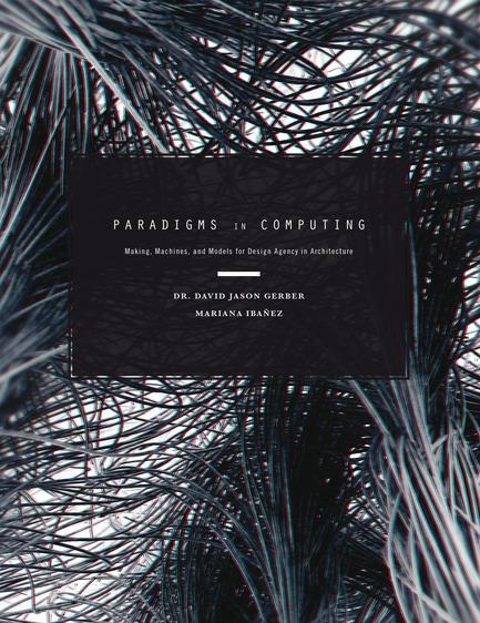 Press kit | 1127-04 - Press release | Paradigms in Computing - eVolo Press - Edition - Paradigms in Computing - Photo credit: Dr. David Jason Gerber