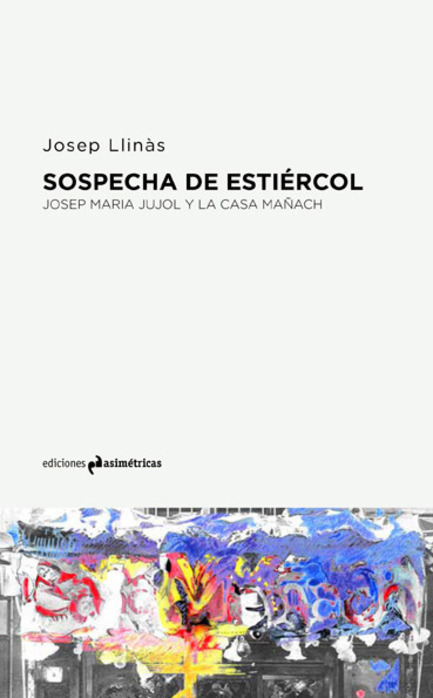 Press kit | 1830-04 - Press release | FAD to Architecture and Interior Design Awards Finalists 2016 - FAD - Fostering Arts and Design - Competition -  Cathegory: Thought and Criticism Awards<br><br>The Suggestion of manure. Josep Maria Jujol and la Casa Mañach<br>Josep Maria Jujol<br>                             <br>Publisher: Ediciones Asimétricas             <br>Series: Voces<br>  - Photo credit: Ediciones Asimétricas