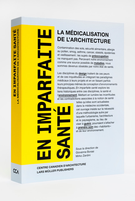 Press kit | 756-04 - Press release | En imparfaite santé : la médicalisation de l'architecture - Centre Canadien d'Architecture (CCA) - Edition - Publication Imperfect Health (2012).© CCA / Lars Müller Publishers