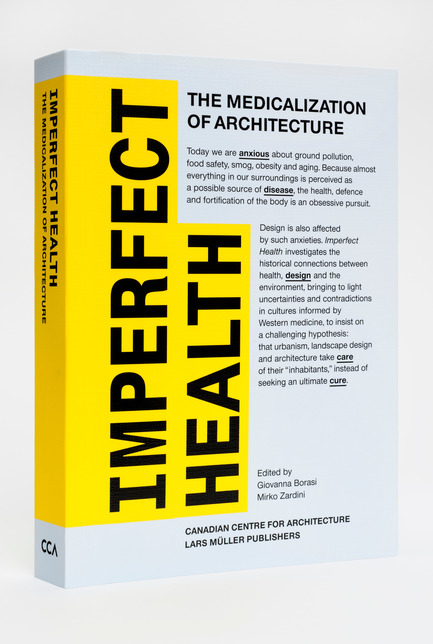 Dossier de presse | 756-04 - Communiqué de presse | Imperfect Health: The Medicalization of Architecture, - Canadian Centre for Architecture (CCA) - Edition - Publication En imparfaite santé (2012).© CCA / Lars Müller Publishers