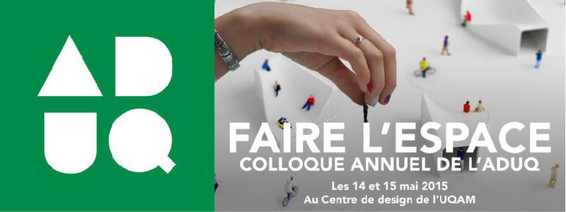 """Salle de presse - Communiqué de presse - """"Faire l'espace"""" Colloque annuel de l'ADUQ - Association du design urbain du Québec (ADUQ)"""