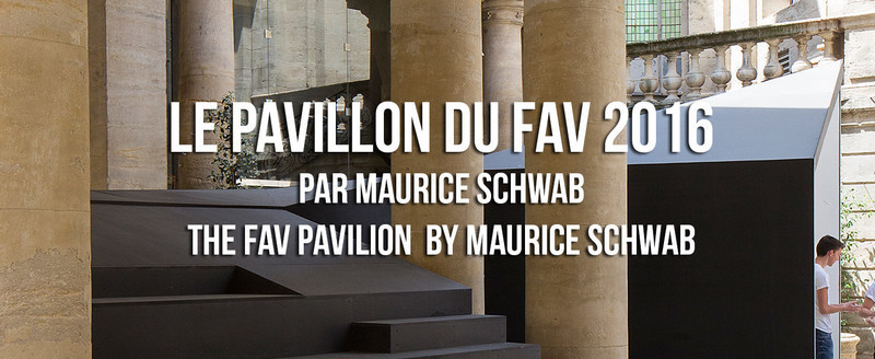 Press kit - Press release - Le pavillon du FAV 2016 par Maurice Schwab - Association Champ Libre - Festival des Architectures Vives (FAV)