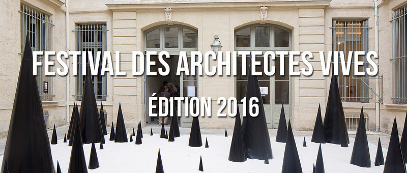 Press kit - Press release - Festival des Architectures Vives 2016 - Montpellier et La Grande Motte - Association Champ Libre - Festival des Architectures Vives (FAV)
