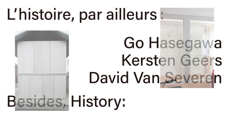 Newsroom - Press release - Besides, History: Go Hasegawa, Kersten Geers, David Van Severen - Canadian Centre for Architecture (CCA)