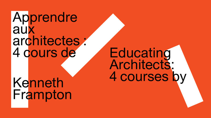 Press kit - Press release - Apprendre aux architectes: quatre cours de Kenneth Frampton - Centre Canadien d'Architecture (CCA)
