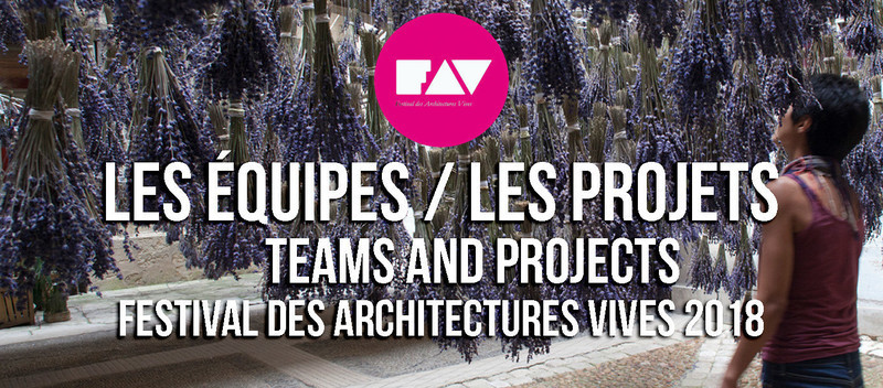 Press kit - Press release - 2018 Festival des Architectures Vives - Association Champ Libre - Festival des Architectures Vives (FAV)