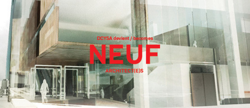 Newsroom | v2com-newswire | Newswire | Architecture | Design | Lifestyle - Press release - DCYSA becomes NEUF architect(e)s - DCYSA Architecture & Design